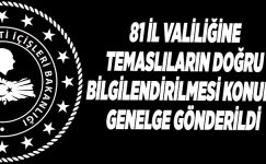 81 İL VALİLİĞİNE TEMASLILARIN DOĞRU BİLGİLENDİRİLMESİ KONULU GENELGE GÖNDERİLDİ