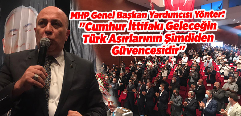 "MHP Genel Başkan Yardımcısı Yönter: ""Cumhur İttifakı Geleceğin Türk Asırlarının Şimdiden Güvencesidir"""