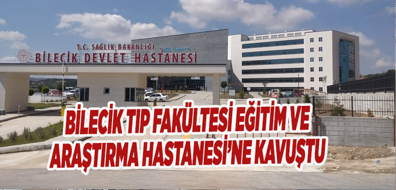 BİLECİK TIP FAKÜLTESİ EĞİTİM VE ARAŞTIRMA HASTANESİ'NE KAVUŞTU