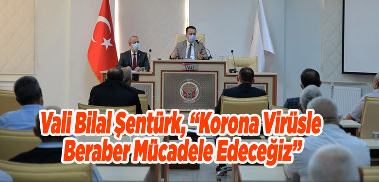 "Vali Bilal Şentürk, ""Korona Virüsle Beraber Mücadele Edeceğiz."""